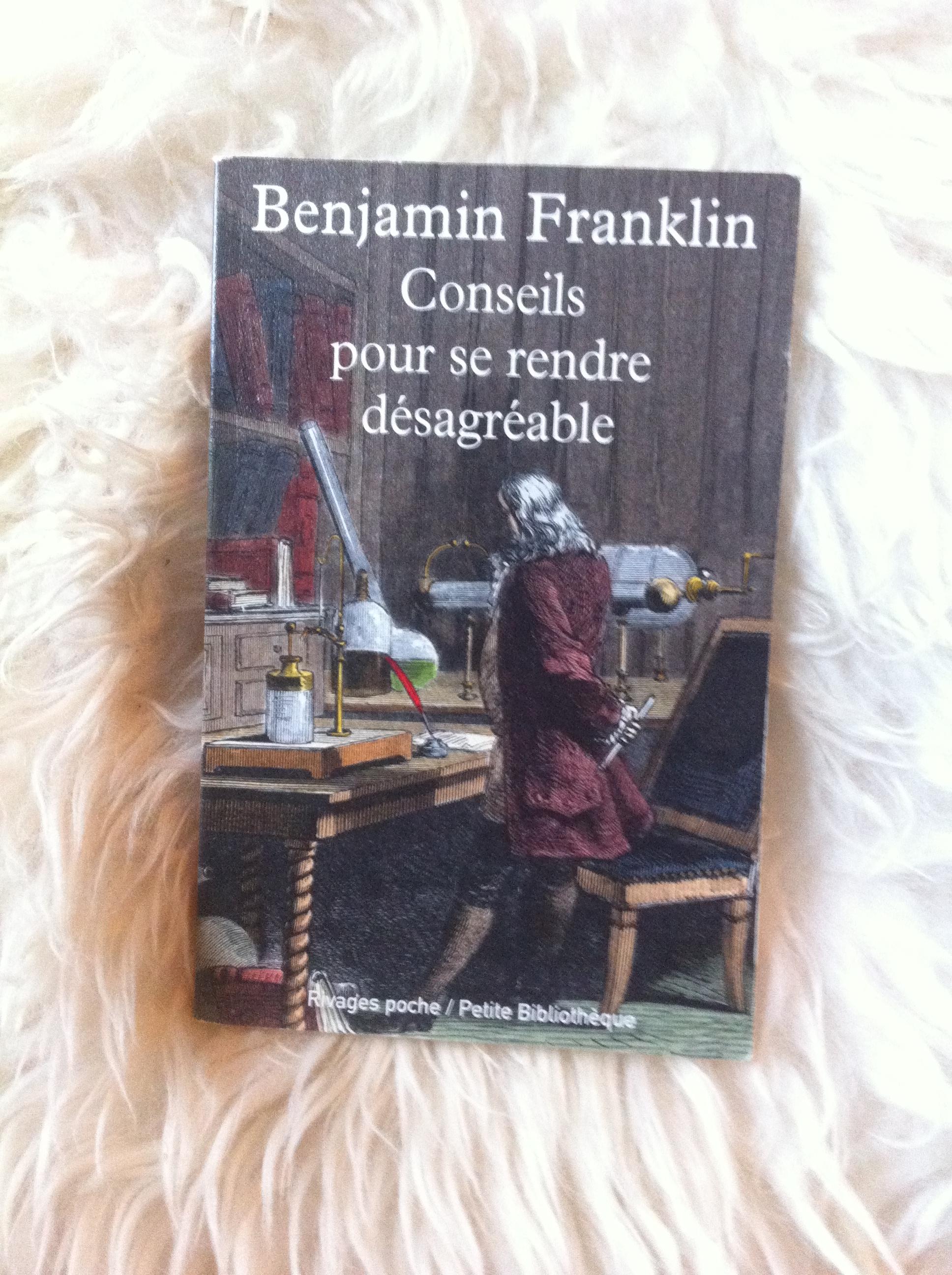 Conseils pour se rendre désagréable et autres essais - Benjamin Franklin
