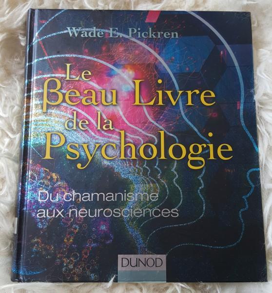 Le Beau Livre de la Psychologie - Du Chamanisme aux Neurosciences - Walde E. Pickren 2014